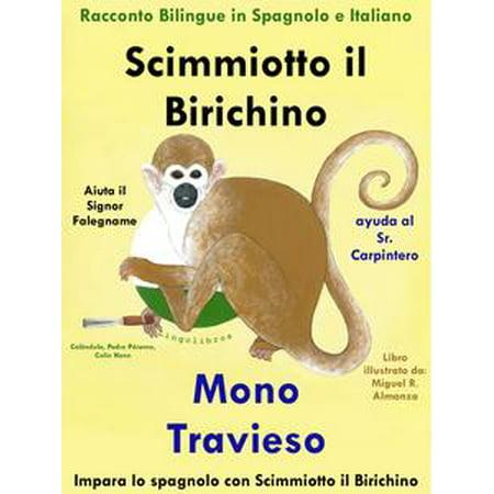 Racconto Bilingue in Spagnolo e Italiano: Scimmiotto il Birichino Aiuta il Signor Falegname - Mono Travieso ayuda al Sr. Carpintero - eBook - No Halloween In Italiano