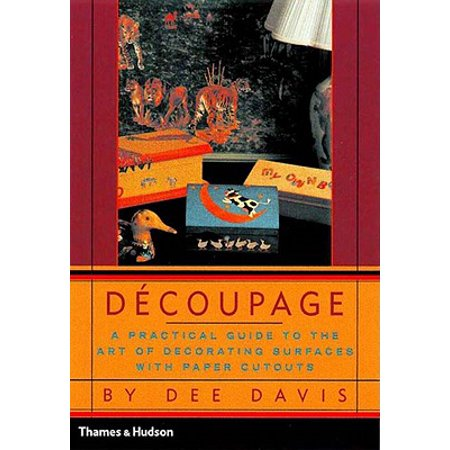 Decoupage : A Practical Guide to the Art of Decorating Surfaces with Paper Cutouts