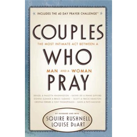 Couples Who Pray : The Most Intimate Act Between a Man and a