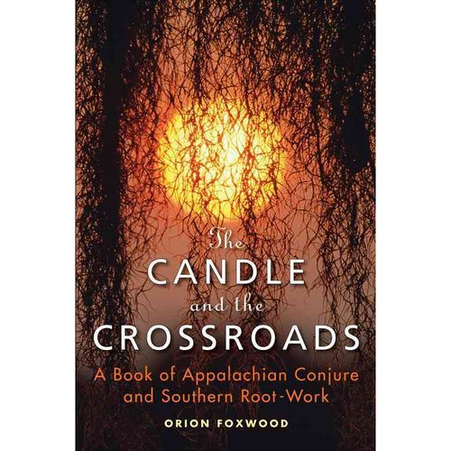 The Candle and the Crossroads: A Book of Appalachian Conjure and Southern Root Work