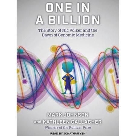 One In A Billion  The Story Of Nic Volker And The Dawn Of Genomic Medicine