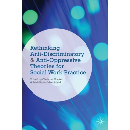 Rethinking Anti-Discriminatory and Anti-Oppressive Theories for Social Work Practice -