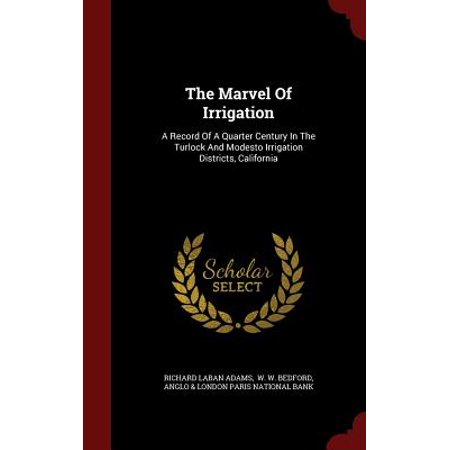 The Marvel of Irrigation: A Record of a Quarter Century in the Turlock and Modesto Irrigation Districts, California (Party City In Modesto)
