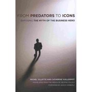 From Predators to Icons: Exposing the Myth of the Business Hero by