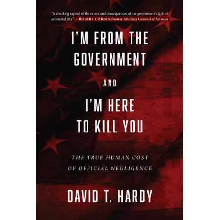 I'm from the Government and I'm Here to Kill You : The True Human Cost of Official Negligence (Halloween 5 Baby I'm Yours)