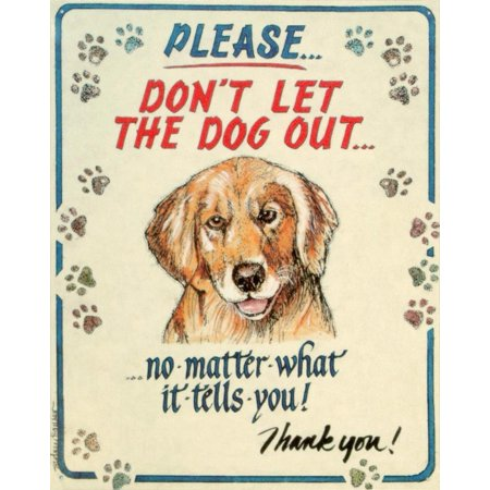 Hauser--Dog Out Tin Sign 12 x 15in, Sign Reads: Please don't let the dog out...no matter what it tells you! Thank you, By (Tin Sign Wings)