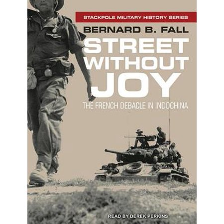 Street Without Joy : The French Debacle in -
