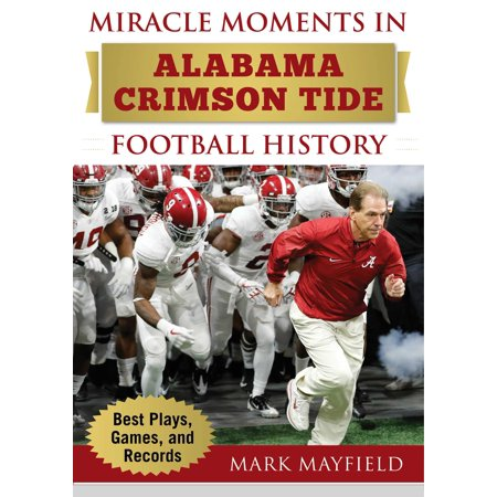 Miracle Moments in Alabama Crimson Tide Football History : Best Plays, Games, and (Best Games In Nfl History)