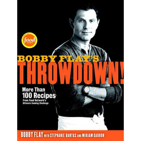 Bobby Flays Throwdown!: More Than 100 Recipes from Food Networks Ultimate Cooking Challenge by