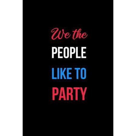 We the People Like to Party: Patriotic USA Notebook. College Ruled. Perfect for School or Work, as a Journal or Diary.
