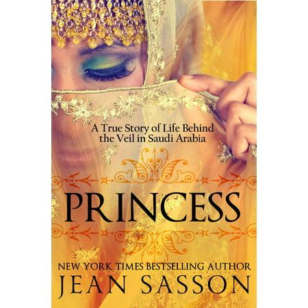 Princess: A True Story of Life Behind the Veil in Saudi Arabia - (Life In Saudi Arabia For A Woman)