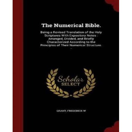 The Numerical Bible   Being A Revised Translation Of The Holy Scriptures With Expository Notes  Arranged  Divided  And Briefly Characterized