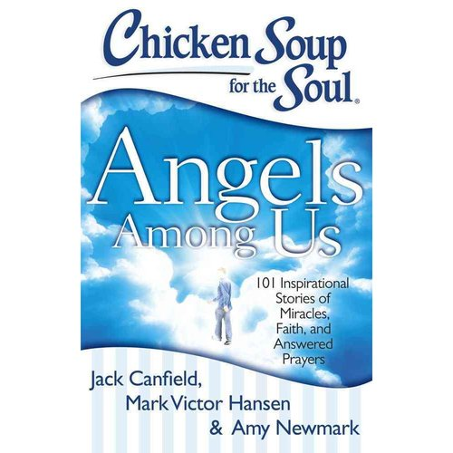 Angels Among Us: 101 Inspirational Stories of Miracles, Faith, and Answered Prayers