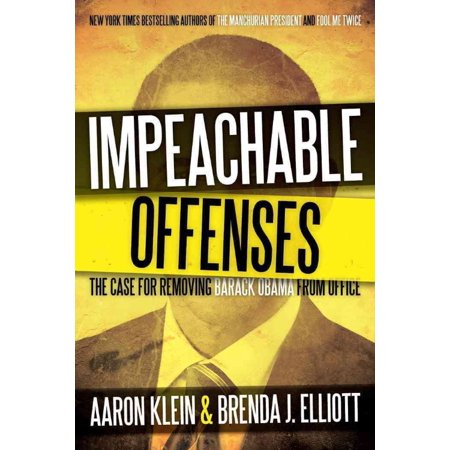 Impeachable Offenses  The Case For Removing Barack Obama From Office