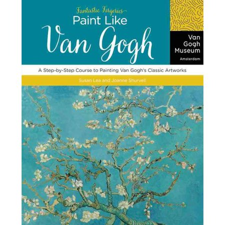 Fantastic Forgeries: A Step-by-step Course to Painting Van Goghs Classic Artworks by