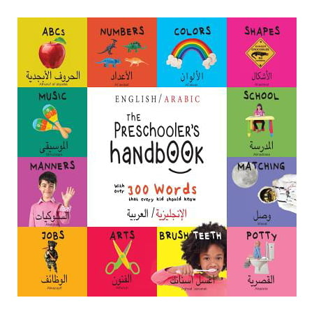 The Preschooler's Handbook : Bilingual (English / Arabic) ABC's, Numbers, Colors, Shapes, Matching, School, Manners, Potty And Jobs, With 300 Words That Every Kid Should Kno