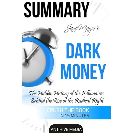 Jane Mayer's Dark Money: The Hidden History of the Billionaires Behind the Rise of the Radical Right Summary - (The Dark History Behind Halloween')