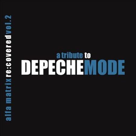 Alfa Matrix Re Covered  Vol  2  A Tribute To Depeche Mode