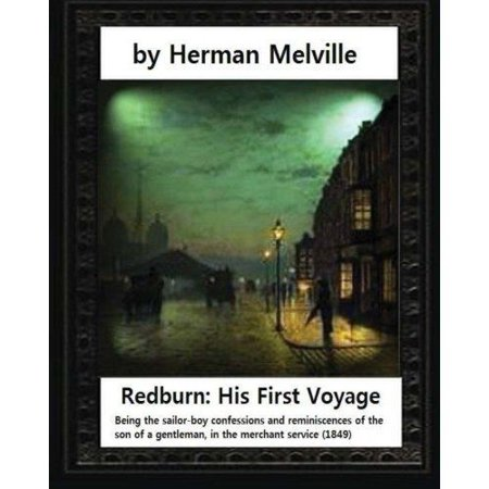 Redburn  His First Voyage  1849   By Herman Melville  Novel   Being The Sailor Boy Confessions And Reminiscences Of The Son Of