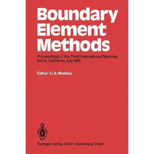 Boundary Element Methods: Proceedings of the Third International Seminar, Irvine, California, July 1981