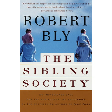 The Sibling Society : An Impassioned Call for the Rediscovery of Adulthood