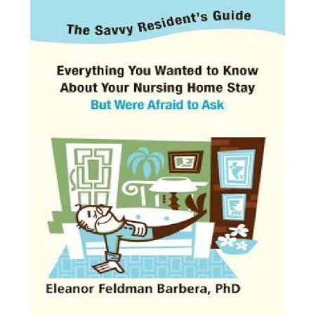 The Savvy Residents Guide  Everything You Wanted To Know About Your Nursing Home Stay But Were Afraid To Ask