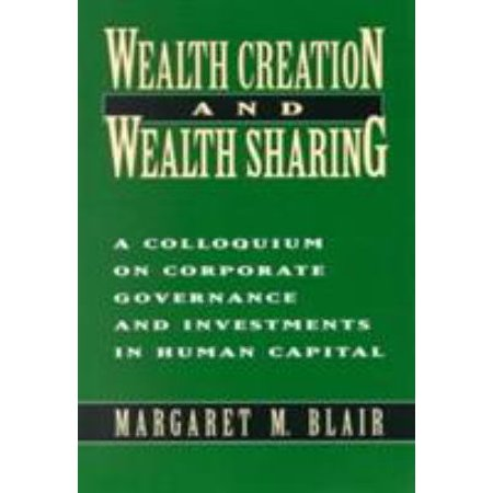 Wealth Creation And Wealth Sharing  Colloquium On Corporate Governance And Investments In Human Capital  Paperback
