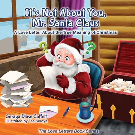 Love Letters Book: It's Not about You Mr. Santa Claus: A Love Letter about the True Meaning of Christmas (Paperback) ()