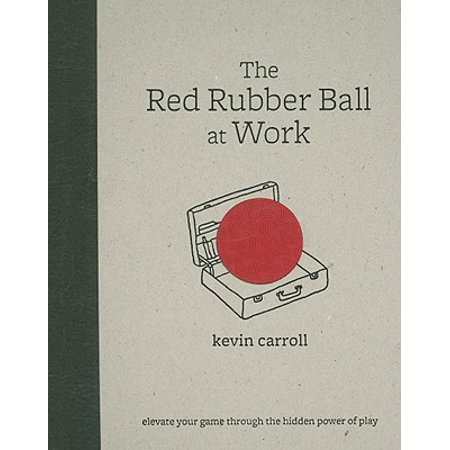 The Red Rubber Ball at Work: Elevate Your Game Through the Hidden Power of (Games To Play With Friends Through Text)