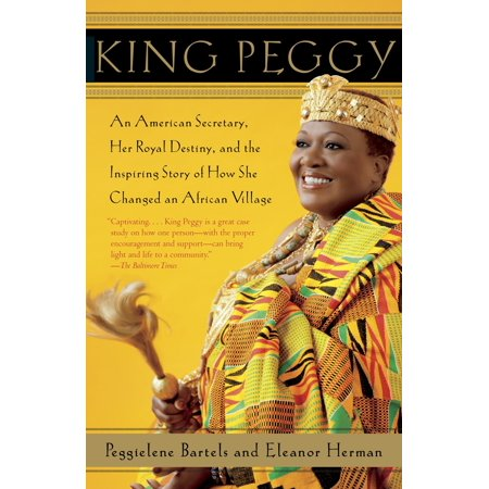 King Peggy : An American Secretary, Her Royal Destiny, and the Inspiring Story of How She Changed an African Village ()