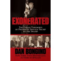 Exonerated : The Failed Takedown of President Donald Trump by the Swamp