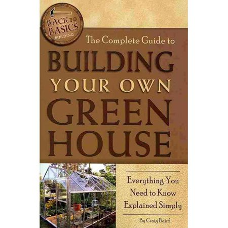 The Complete Guide To Building Your Own Greenhouse  Everything You Need To Know Explained Simply