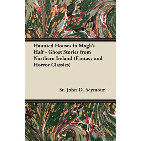 Haunted Houses in Mogh's Half - Ghost Stories from Northern Ireland (Fantasy and Horror Classics) -