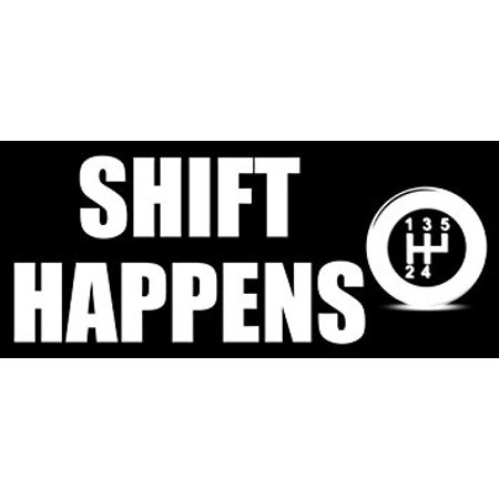 Shift Happens Sticker Decal (decal funny nascar car racing) 3 x 7 inch
