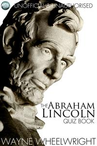 The Abraham Lincoln  Quiz Book