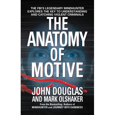 The Anatomy of Motive : The FBI\'s Legendary Mindhunter Explores the ...