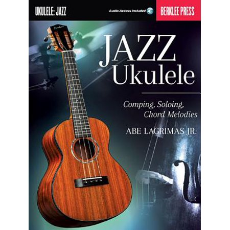 Jazz Ukulele : Comping, Soloing, Chord Melodies