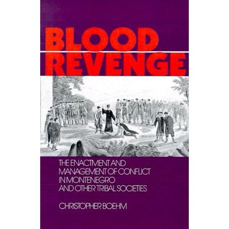 Blood Revenge  The Enactment And Management Of Conflict In Montenegro And Other Tribal    Societies