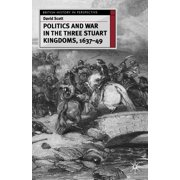 British History in Perspective: Politics and War in the Three Stuart Kingdoms, 1637-49 (Paperback)
