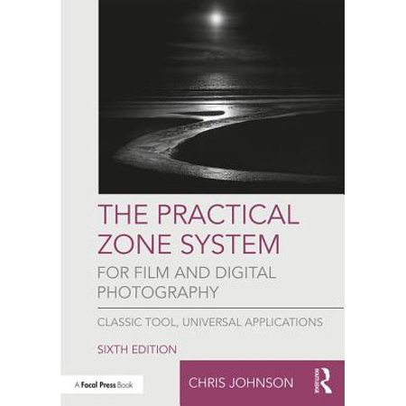 The Practical Zone System for Film and Digital Photography : Classic Tool, Universal Applications ()