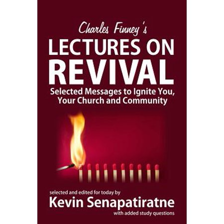 Charles Finney's Lectures on Revival : Selected Messages to Ignite You, Your Church and Community Charles Church Artist