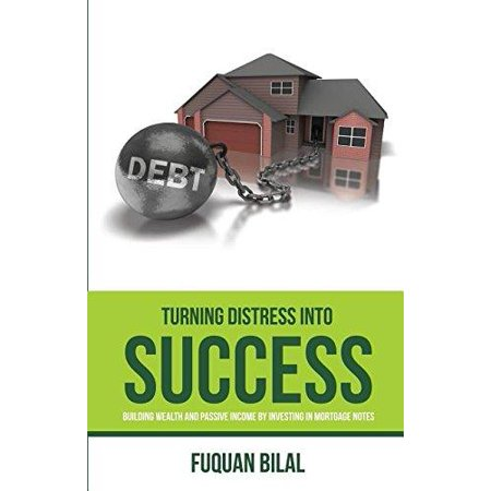 Turning Distress Into Success  Building Wealth And Passive Income Investing In Mortgage Notes