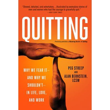 Quitting (previously published as Mastering the Art of Quitting) : Why We Fear It--and Why We Shouldn't--in Life, Love, and (Masters At Work To Be In Love)