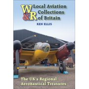 Local Aviation Collections of Britain: The Uk's Regional Aeronautical Treasures (Hardcover)