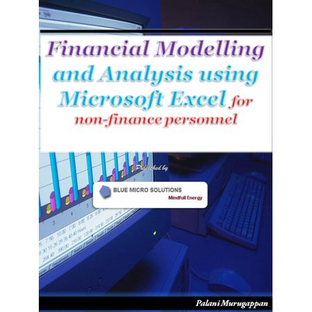 Financial Modelling and Analysis using Microsoft Excel for non -finance personnel -