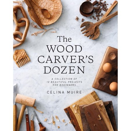 The Wood Carver's Dozen : A Collection of 12 Beautiful Projects for (Mother's Day Projects)