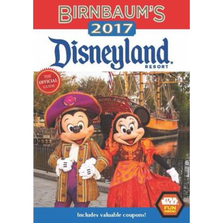 Birnbaums 2017 Disneyland Resort  The Official Guide  Expert Advice From The Inside Source  Disney Editions  Includes Valuable Coupons