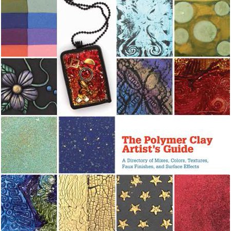 The Polymer Clay Artist's Guide : A Directory of Mixes, Colors, Textures, Faux Finishes, and Surface Effects (Firefly Effect)