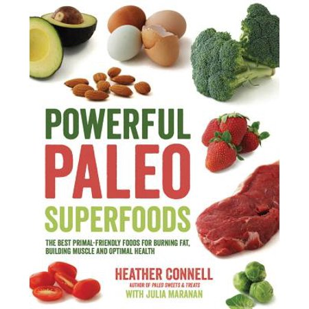 Powerful Paleo Superfoods : The Best Primal-Friendly Foods for Burning Fat, Building Muscle and Optimal