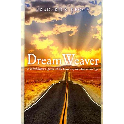 Dream Weaver: A Hitchhiker's Quest at the Dawn of the Aquarian Age